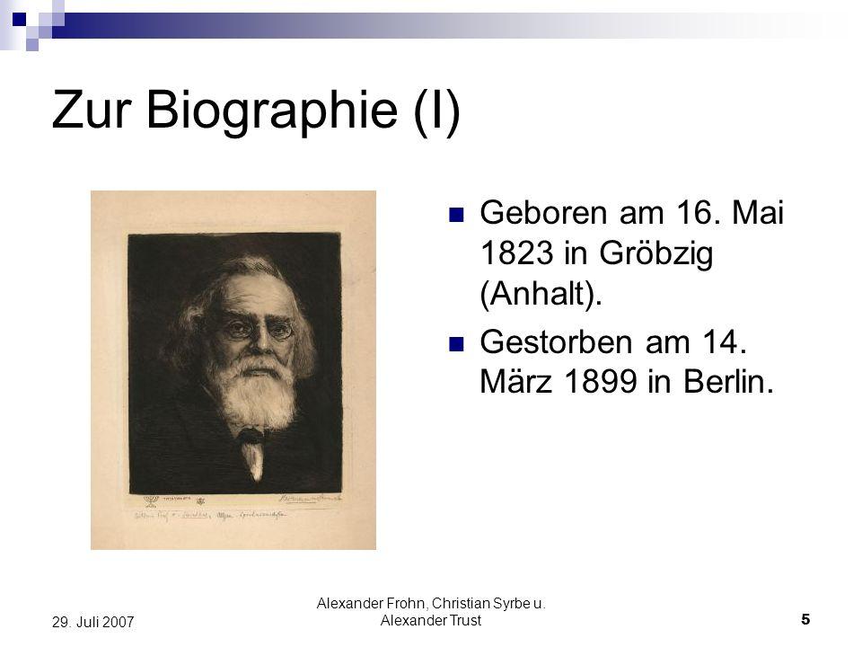 Alexander Frohn, Christian Syrbe u. Alexander Trust5 29. Juli 2007 Zur Biographie (I) Geboren am 16. Mai 1823 in Gröbzig (Anhalt). Gestorben am 14. Mä