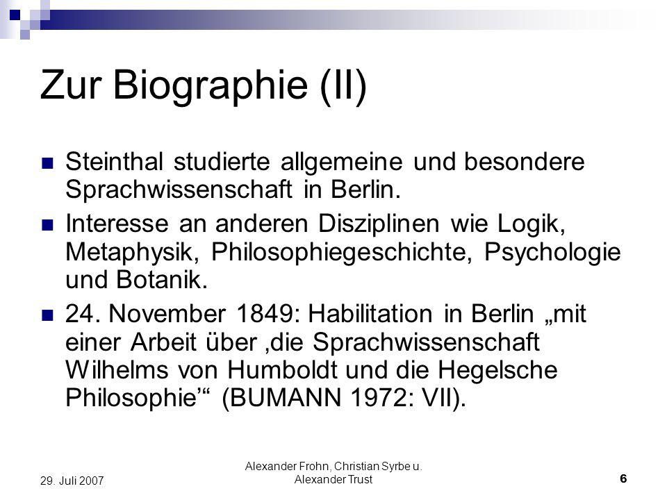 Alexander Frohn, Christian Syrbe u. Alexander Trust6 29. Juli 2007 Zur Biographie (II) Steinthal studierte allgemeine und besondere Sprachwissenschaft