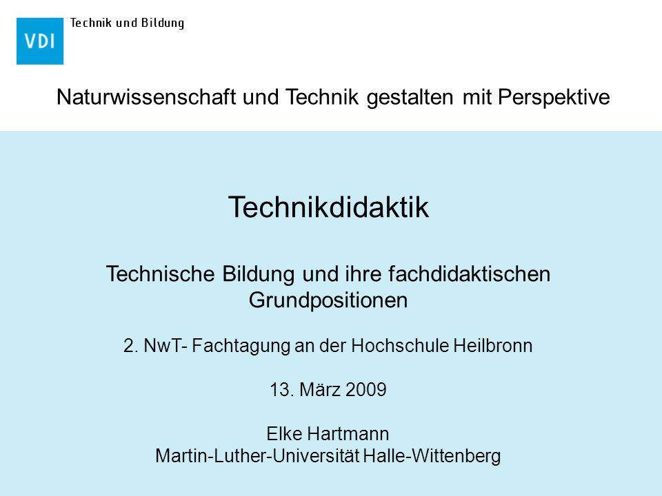 Technik und Bildung Naturwissenschaft und Technik gestalten mit Perspektive Technikdidaktik Technische Bildung und ihre fachdidaktischen Grundposition