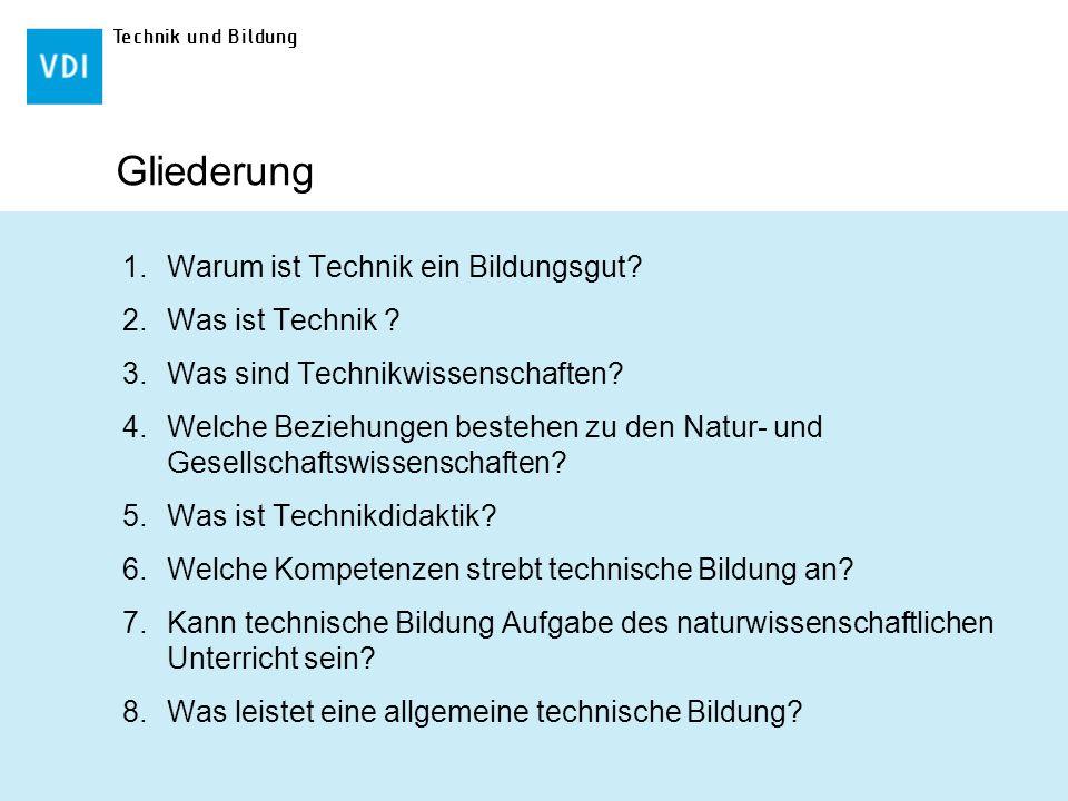 Technik und Bildung Gliederung 1.Warum ist Technik ein Bildungsgut? 2.Was ist Technik ? 3.Was sind Technikwissenschaften? 4.Welche Beziehungen bestehe