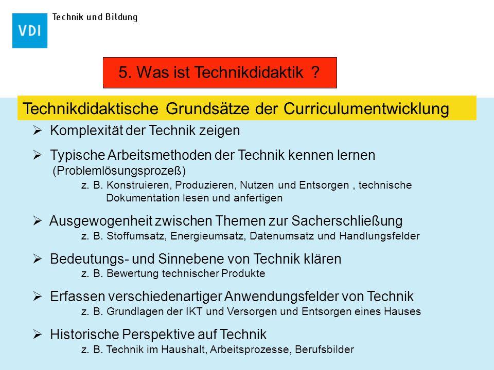 Technik und Bildung Komplexität der Technik zeigen Typische Arbeitsmethoden der Technik kennen lernen (Problemlösungsprozeß) z. B. Konstruieren, Produ