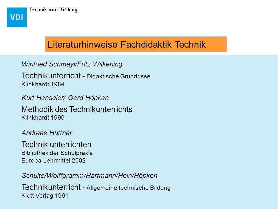 Technik und Bildung Winfried Schmayl/Fritz Wilkening Technikunterricht - Didaktische Grundrisse Klinkhardt 1984 Kurt Henseler/ Gerd Höpken Methodik de