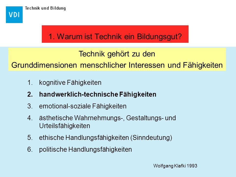 Technik und Bildung 1.kognitive Fähigkeiten 2.handwerklich-technische Fähigkeiten 3.emotional-soziale Fähigkeiten 4.ästhetische Wahrnehmungs-, Gestalt