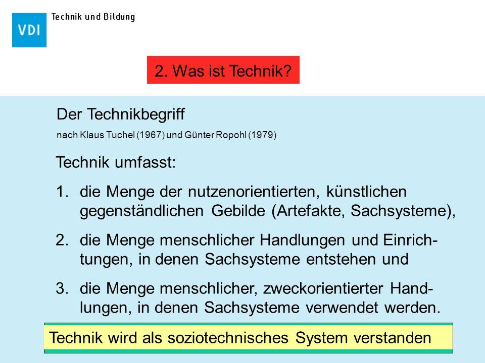 Technik und Bildung Technik umfasst: 1.die Menge der nutzenorientierten, künstlichen gegenständlichen Gebilde (Artefakte, Sachsysteme), 2.die Menge me