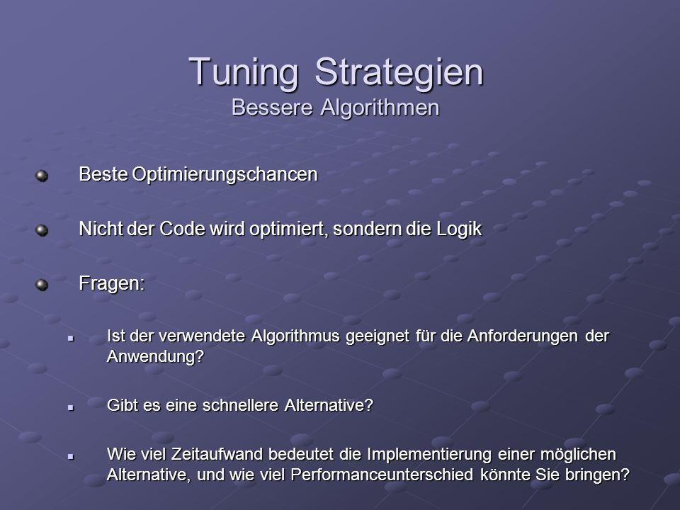 Tuning Strategien Bessere Algorithmen Beste Optimierungschancen Nicht der Code wird optimiert, sondern die Logik Fragen: Ist der verwendete Algorithmu