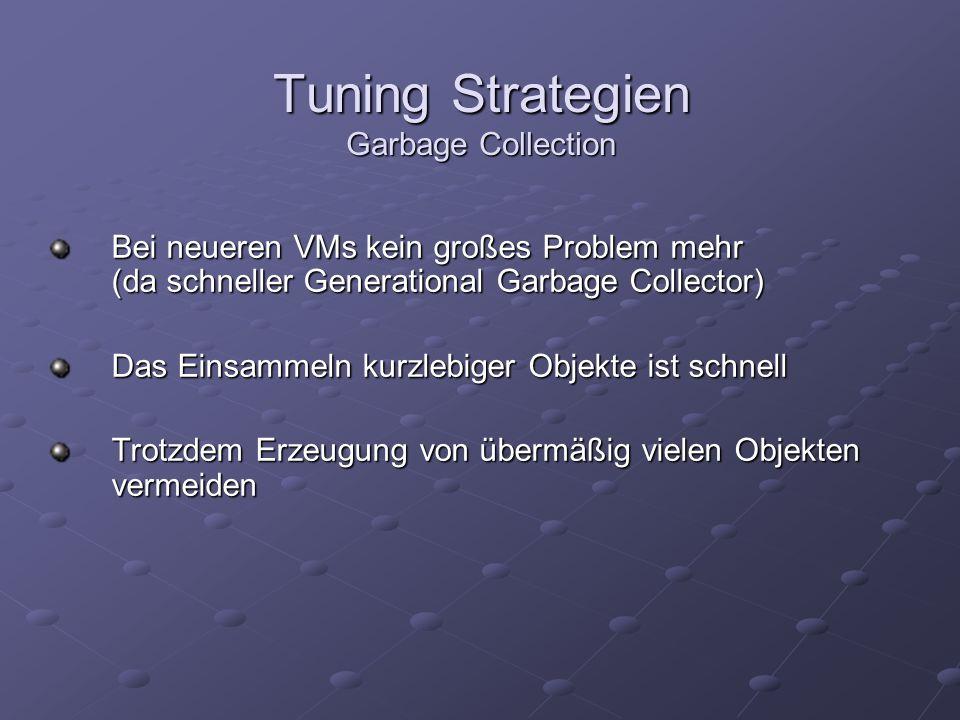 Bei neueren VMs kein großes Problem mehr (da schneller Generational Garbage Collector) Das Einsammeln kurzlebiger Objekte ist schnell Trotzdem Erzeugu
