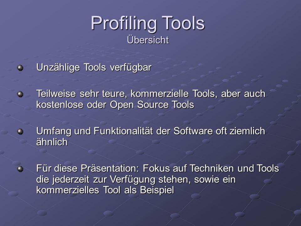 Profiling Tools Übersicht Unzählige Tools verfügbar Teilweise sehr teure, kommerzielle Tools, aber auch kostenlose oder Open Source Tools Umfang und F