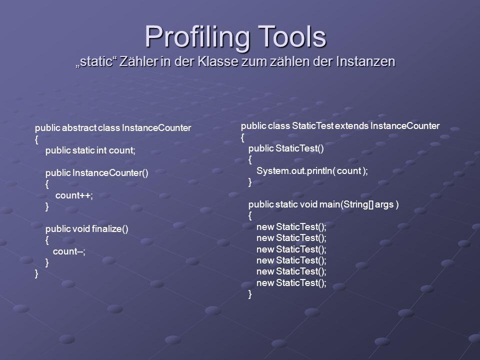 Profiling Tools static Zähler in der Klasse zum zählen der Instanzen public abstract class InstanceCounter { public static int count; public InstanceC