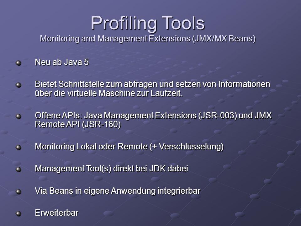 Profiling Tools Monitoring and Management Extensions (JMX/MX Beans) Neu ab Java 5 Bietet Schnittstelle zum abfragen und setzen von Informationen über