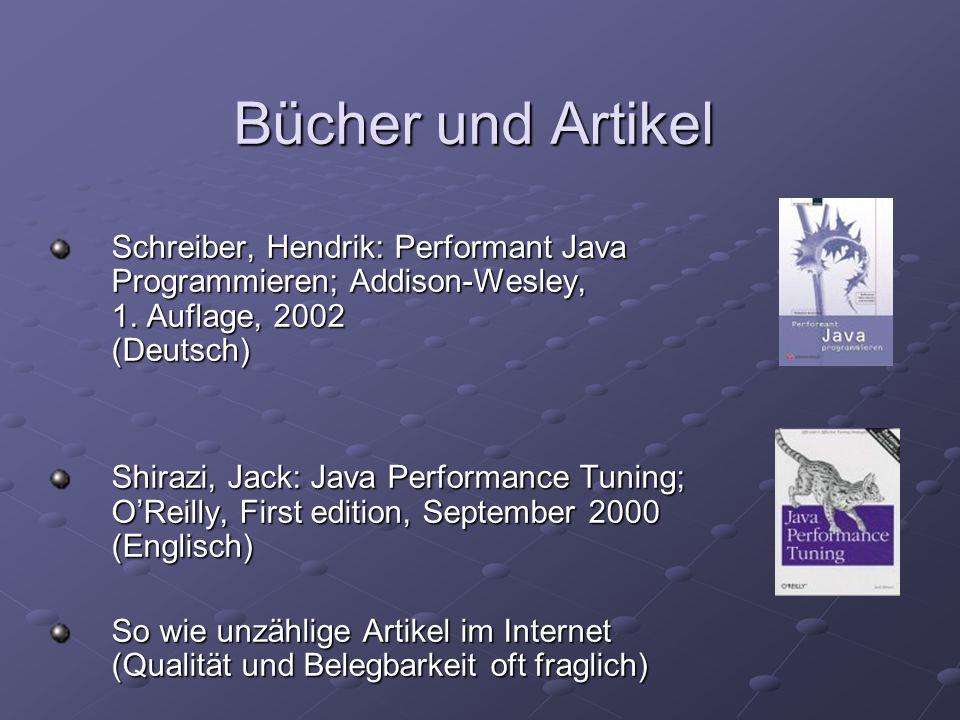 Bücher und Artikel Schreiber, Hendrik: Performant Java Programmieren; Addison-Wesley, 1. Auflage, 2002 (Deutsch) Shirazi, Jack: Java Performance Tunin