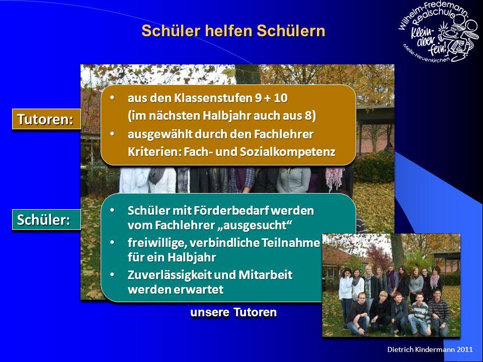Dietrich Kindermann 2011 Tutoren:Tutoren: aus den Klassenstufen 9 + 10 aus den Klassenstufen 9 + 10 (im nächsten Halbjahr auch aus 8) ausgewählt durch