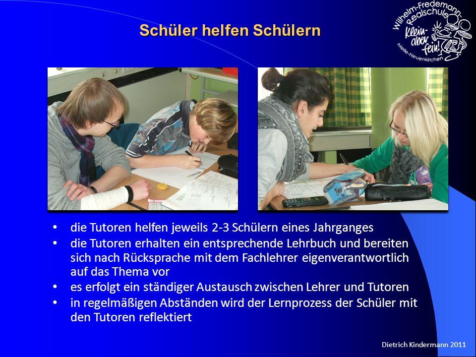 Dietrich Kindermann 2011 die Tutoren helfen jeweils 2-3 Schülern eines Jahrganges die Tutoren erhalten ein entsprechende Lehrbuch und bereiten sich na