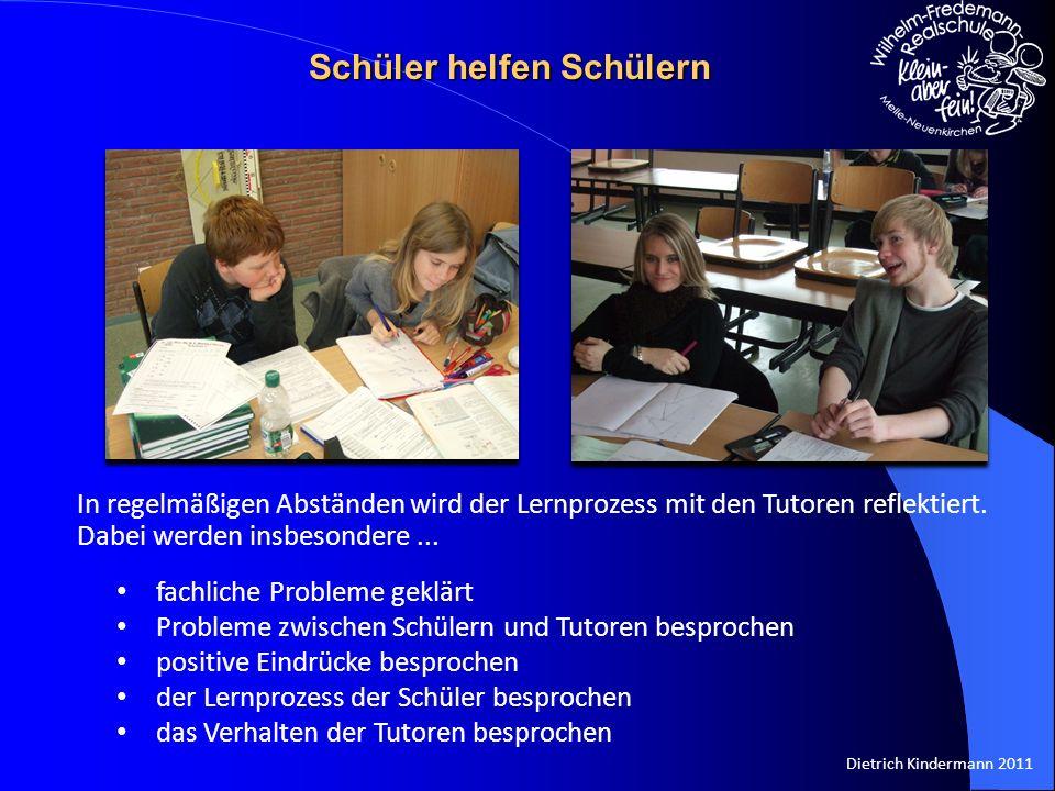 Dietrich Kindermann 2011 In regelmäßigen Abständen wird der Lernprozess mit den Tutoren reflektiert. Dabei werden insbesondere... fachliche Probleme g