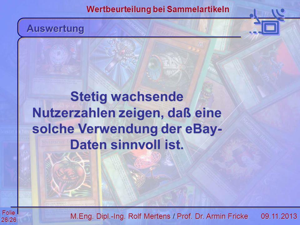 Folie26/2609.11.2013 Wertbeurteilung bei Sammelartikeln M.Eng. Dipl.-Ing. Rolf MertensProf. Dr. Armin Fricke M.Eng. Dipl.-Ing. Rolf Mertens / Prof. Dr