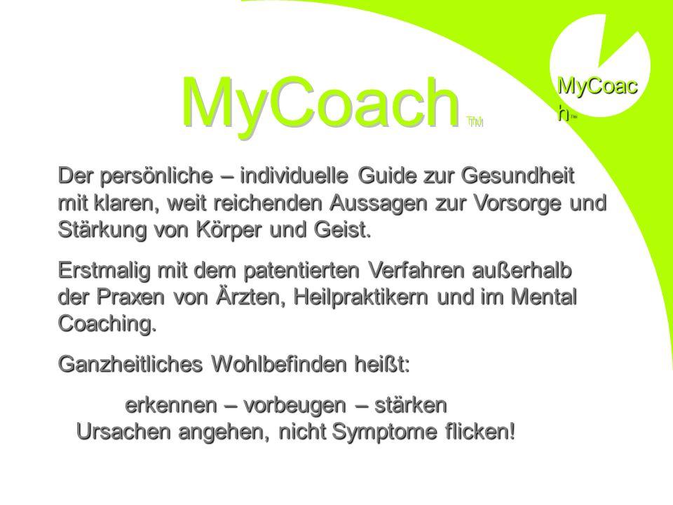 MyCoac h MyCoac h Der persönliche – individuelle Guide zur Gesundheit mit klaren, weit reichenden Aussagen zur Vorsorge und Stärkung von Körper und Geist.