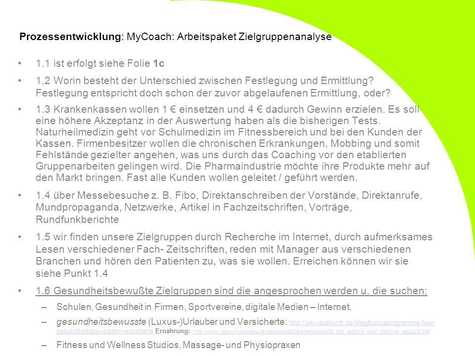 Prozessentwicklung: MyCoach: Arbeitspaket Zielgruppenanalyse 1.1 ist erfolgt siehe Folie 1c 1.2 Worin besteht der Unterschied zwischen Festlegung und