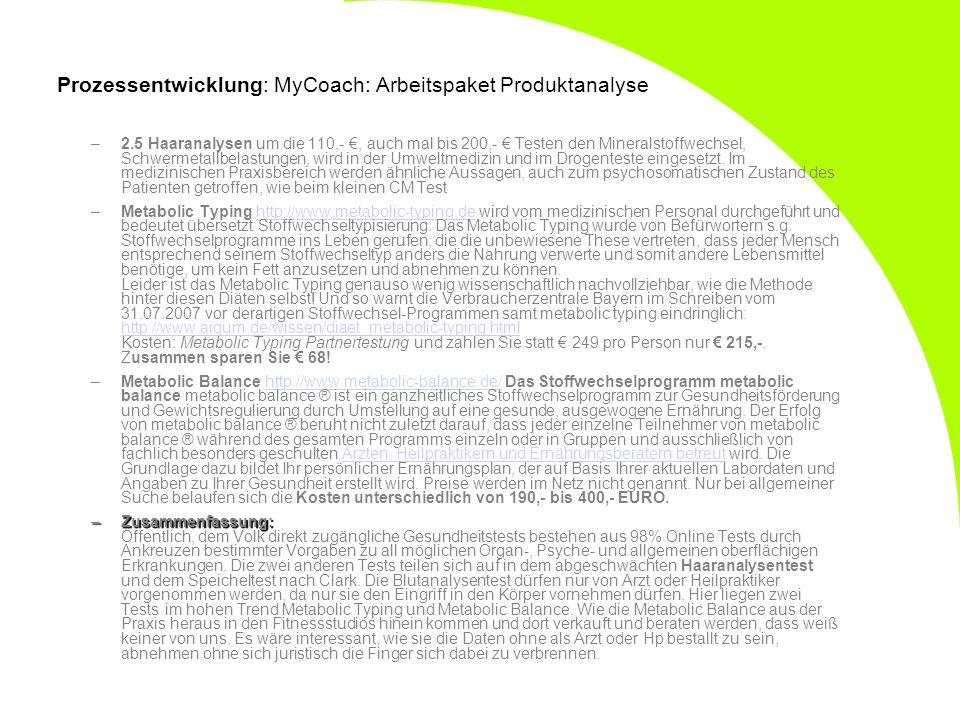 Prozessentwicklung: MyCoach: Arbeitspaket Produktanalyse –2.5 Haaranalysen um die 110,-, auch mal bis 200,- Testen den Mineralstoffwechsel, Schwermeta