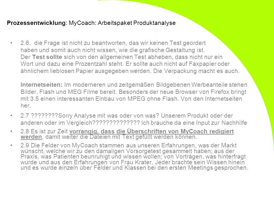 Prozessentwicklung: MyCoach: Arbeitspaket Produktanalyse 2.6. die Frage ist nicht zu beantworten, das wir keinen Test geordert haben und somit auch ni
