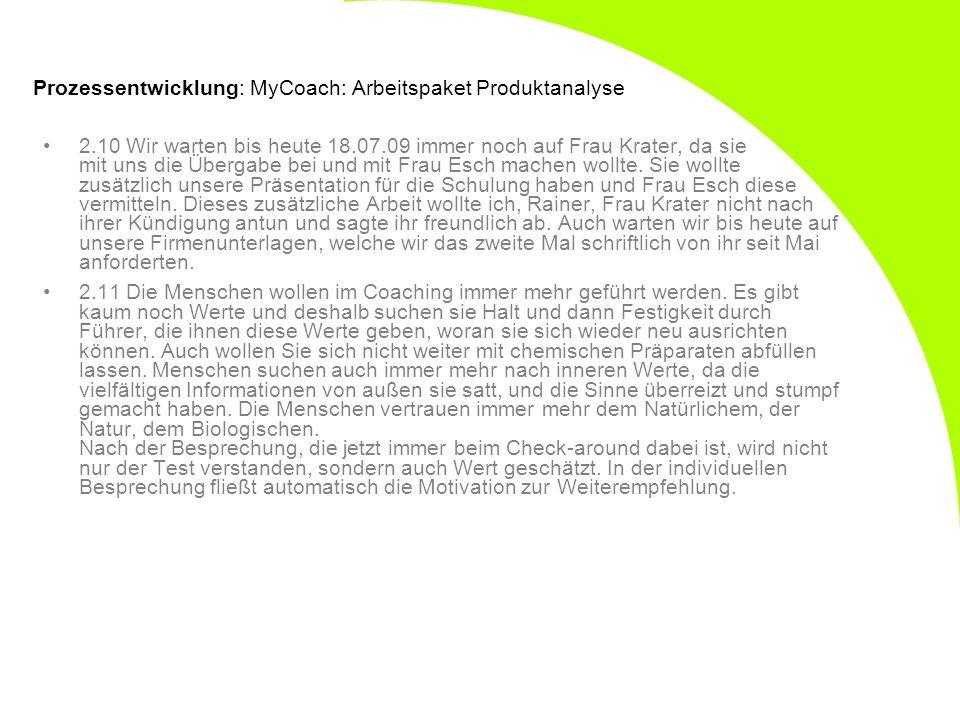 Prozessentwicklung: MyCoach: Arbeitspaket Produktanalyse 2.10 Wir warten bis heute 18.07.09 immer noch auf Frau Krater, da sie mit uns die Übergabe be