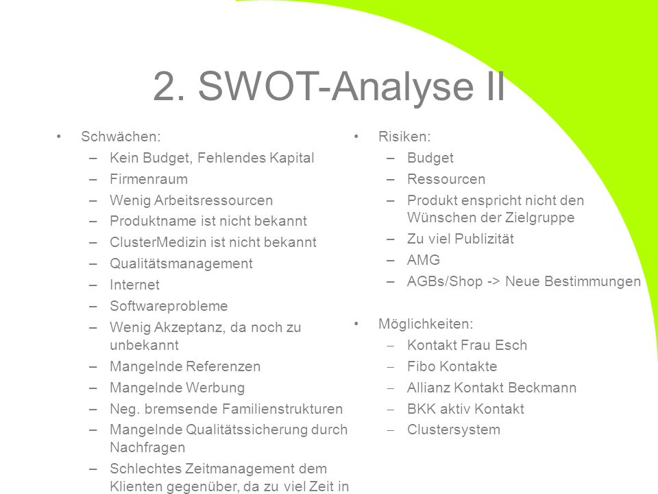 2. SWOT-Analyse II Schwächen: –Kein Budget, Fehlendes Kapital –Firmenraum –Wenig Arbeitsressourcen –Produktname ist nicht bekannt –ClusterMedizin ist
