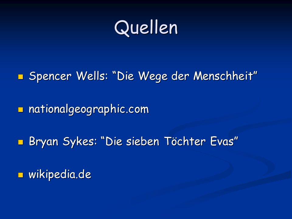 Quellen Spencer Wells: Die Wege der Menschheit Spencer Wells: Die Wege der Menschheit nationalgeographic.com nationalgeographic.com Bryan Sykes: Die s