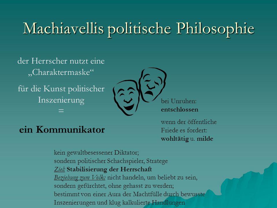 Machiavellis politische Philosophie der Herrscher nutzt eine Charaktermaske für die Kunst politischer Inszenierung = bei Unruhen: entschlossen wenn de