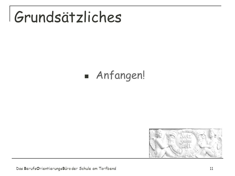 Das BerufsOrientierungsBüro der Schule am Torfbend11 Grundsätzliches Anfangen!