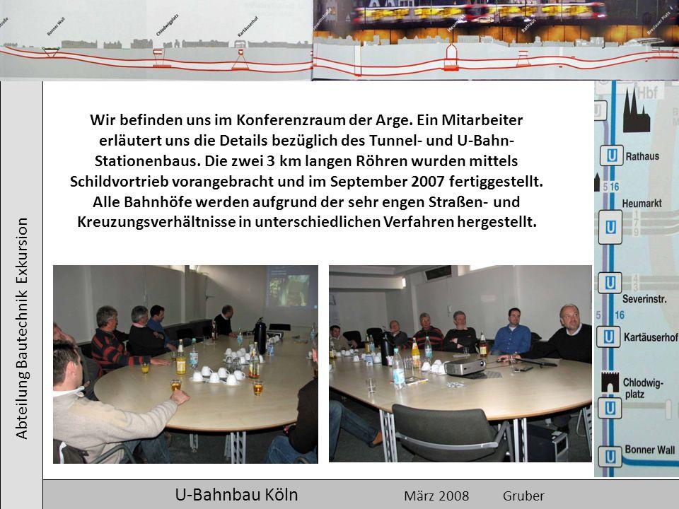 Abteilung Bautechnik Exkursion U-Bahnbau Köln März 2008 Gruber Wir befinden uns im Konferenzraum der Arge. Ein Mitarbeiter erläutert uns die Details b