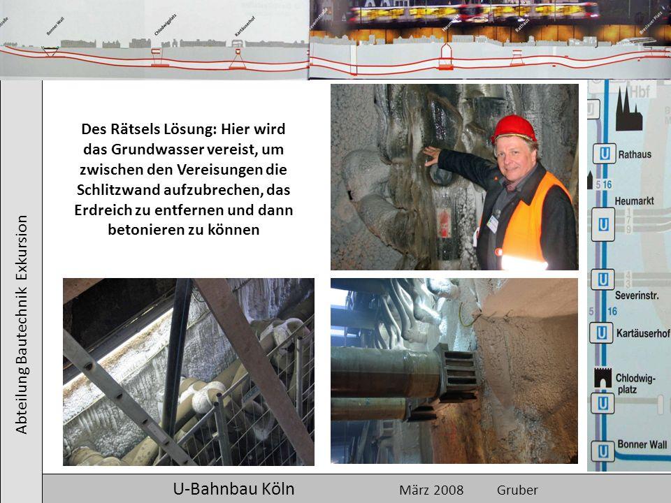 Abteilung Bautechnik Exkursion U-Bahnbau Köln März 2008 Gruber Des Rätsels Lösung: Hier wird das Grundwasser vereist, um zwischen den Vereisungen die