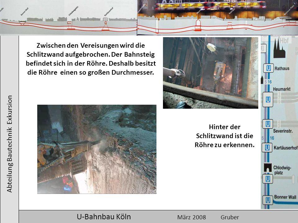 Abteilung Bautechnik Exkursion U-Bahnbau Köln März 2008 Gruber Zwischen den Vereisungen wird die Schlitzwand aufgebrochen. Der Bahnsteig befindet sich