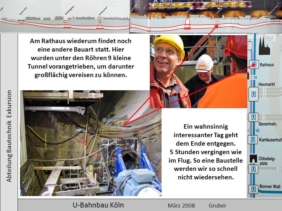 Abteilung Bautechnik Exkursion U-Bahnbau Köln März 2008 Gruber Am Rathaus wiederum findet noch eine andere Bauart statt. Hier wurden unter den Röhren