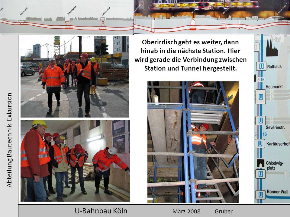 Abteilung Bautechnik Exkursion U-Bahnbau Köln März 2008 Gruber Oberirdisch geht es weiter, dann hinab in die nächste Station. Hier wird gerade die Ver