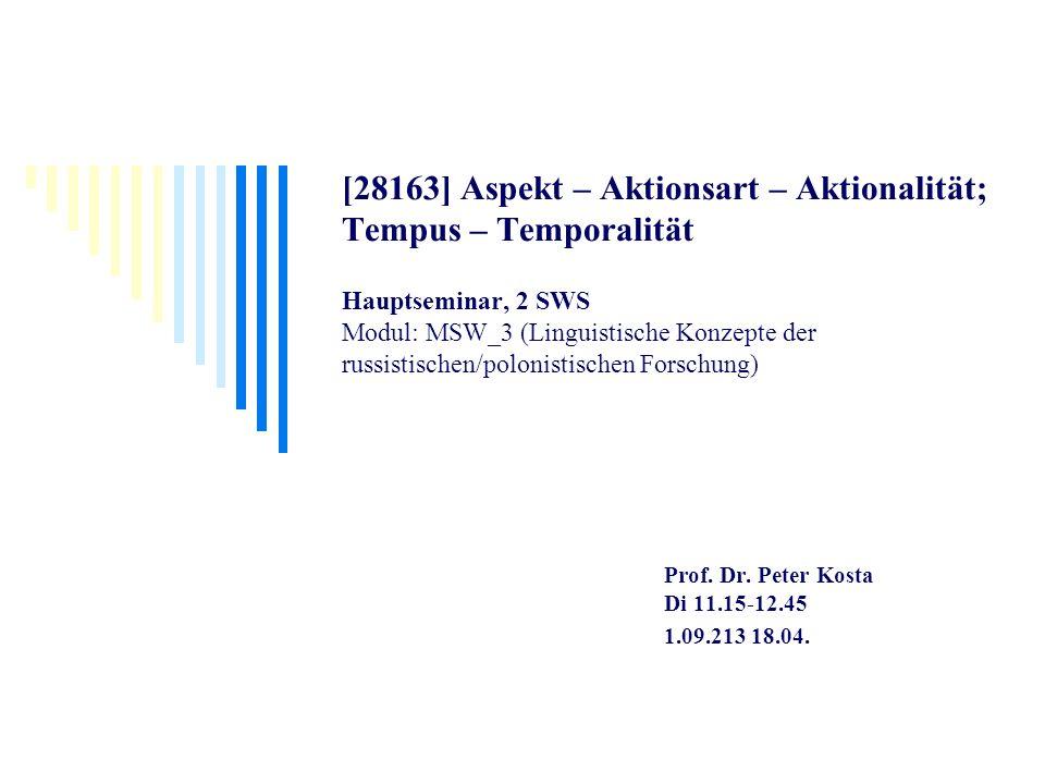 [28163] Aspekt – Aktionsart – Aktionalität; Tempus – Temporalität Hauptseminar, 2 SWS Modul: MSW_3 (Linguistische Konzepte der russistischen/polonisti