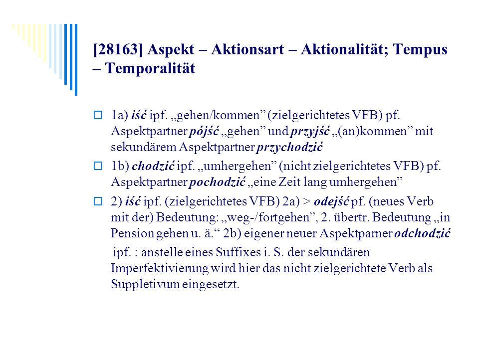[28163] Aspekt – Aktionsart – Aktionalität; Tempus – Temporalität 1a) iść ipf. gehen/kommen (zielgerichtetes VFB) pf. Aspektpartner pójść gehen und pr