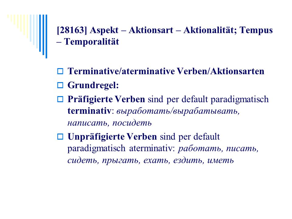 [28163] Aspekt – Aktionsart – Aktionalität; Tempus – Temporalität Terminative/aterminative Verben/Aktionsarten Grundregel: Präfigierte Verben sind per