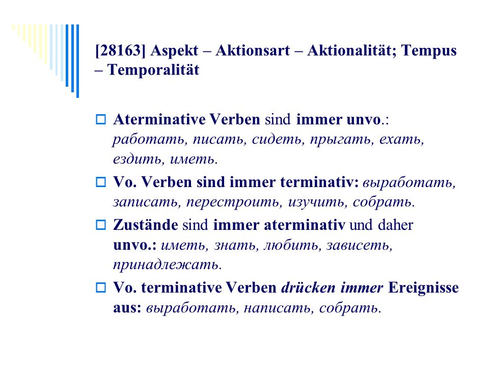 [28163] Aspekt – Aktionsart – Aktionalität; Tempus – Temporalität Aterminative Verben sind immer unvo.: работать, писать, сидеть, прыгать, ехать, езди