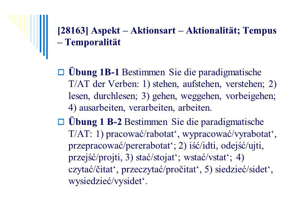 [28163] Aspekt – Aktionsart – Aktionalität; Tempus – Temporalität Übung 1B-1 Bestimmen Sie die paradigmatische T/AT der Verben: 1) stehen, aufstehen,