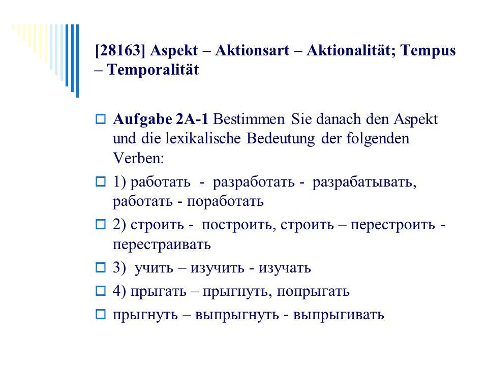 [28163] Aspekt – Aktionsart – Aktionalität; Tempus – Temporalität Aufgabe 2A-1 Bestimmen Sie danach den Aspekt und die lexikalische Bedeutung der folg