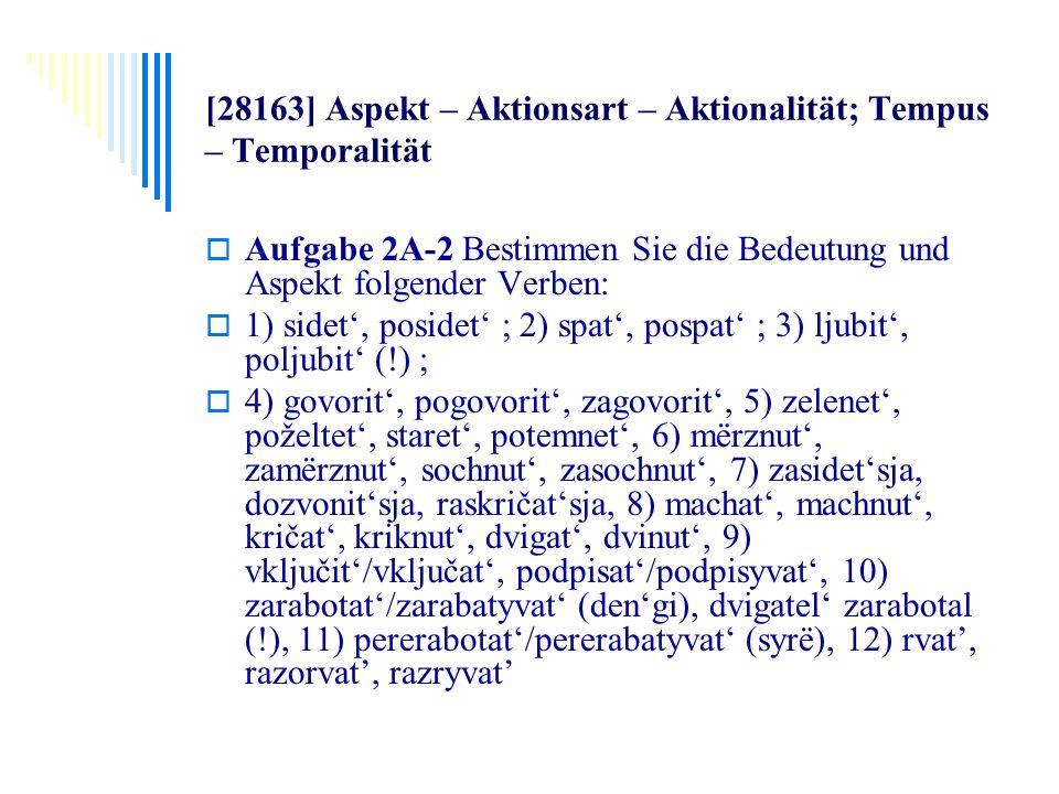 [28163] Aspekt – Aktionsart – Aktionalität; Tempus – Temporalität Aufgabe 2A-2 Bestimmen Sie die Bedeutung und Aspekt folgender Verben: 1) sidet, posi