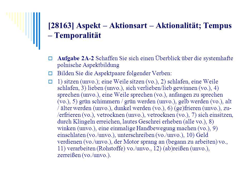 [28163] Aspekt – Aktionsart – Aktionalität; Tempus – Temporalität Aufgabe 2A-2 Schaffen Sie sich einen Überblick über die systemhafte polnische Aspekt