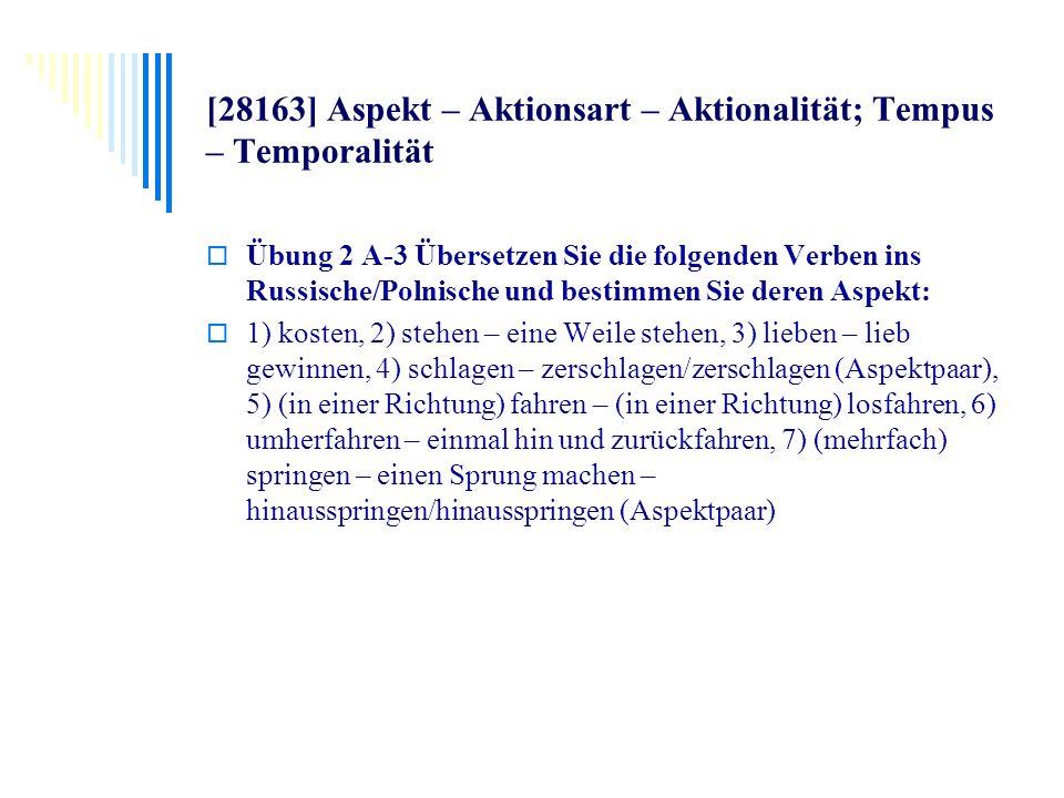 [28163] Aspekt – Aktionsart – Aktionalität; Tempus – Temporalität Übung 2 A-3 Übersetzen Sie die folgenden Verben ins Russische/Polnische und bestimme