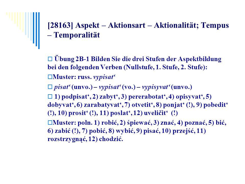 [28163] Aspekt – Aktionsart – Aktionalität; Tempus – Temporalität Übung 2B-1 Bilden Sie die drei Stufen der Aspektbildung bei den folgenden Verben (Nu