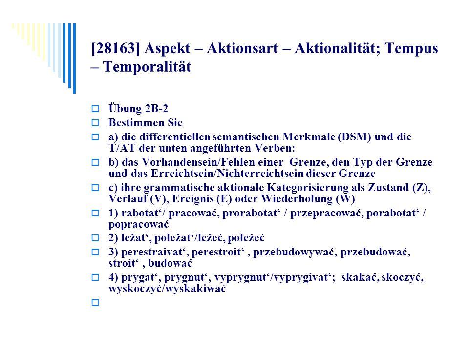 [28163] Aspekt – Aktionsart – Aktionalität; Tempus – Temporalität Übung 2B-2 Bestimmen Sie a) die differentiellen semantischen Merkmale (DSM) und die