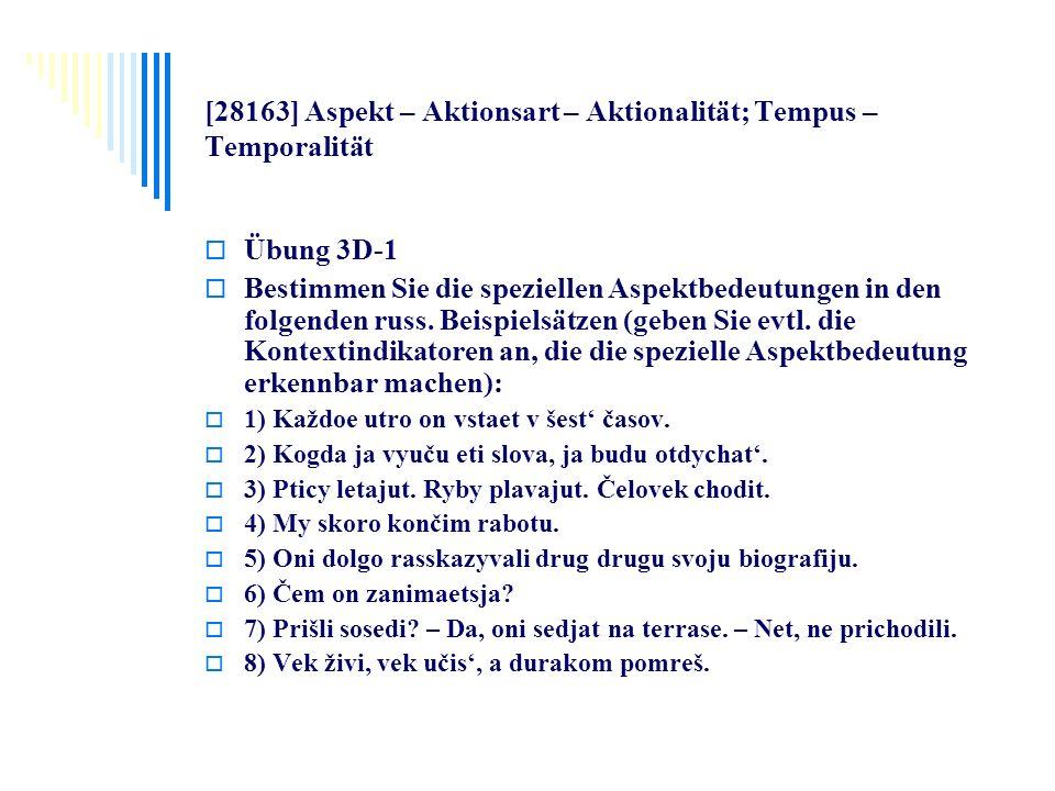 [28163] Aspekt – Aktionsart – Aktionalität; Tempus – Temporalität Übung 3D-1 Bestimmen Sie die speziellen Aspektbedeutungen in den folgenden russ. Bei