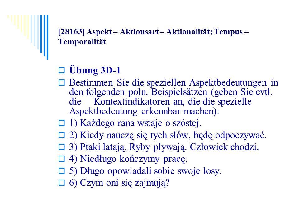 [28163] Aspekt – Aktionsart – Aktionalität; Tempus – Temporalität Übung 3D-1 Bestimmen Sie die speziellen Aspektbedeutungen in den folgenden poln. Bei