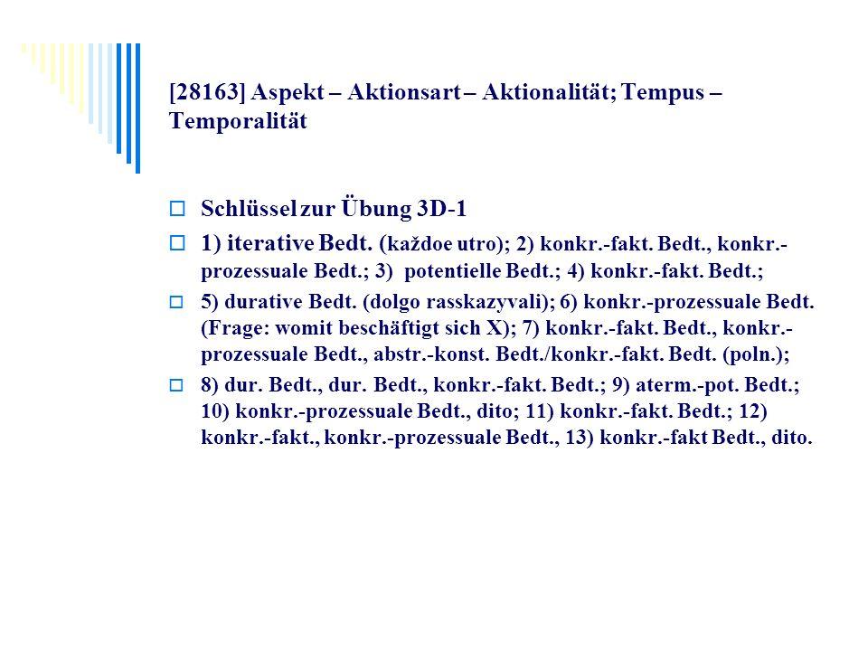 [28163] Aspekt – Aktionsart – Aktionalität; Tempus – Temporalität Schlüssel zur Übung 3D-1 1) iterative Bedt. ( každoe utro); 2) konkr.-fakt. Bedt., k