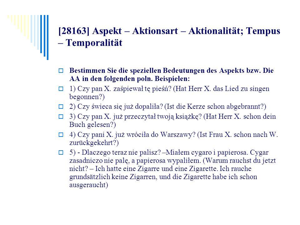 [28163] Aspekt – Aktionsart – Aktionalität; Tempus – Temporalität Bestimmen Sie die speziellen Bedeutungen des Aspekts bzw. Die AA in den folgenden po