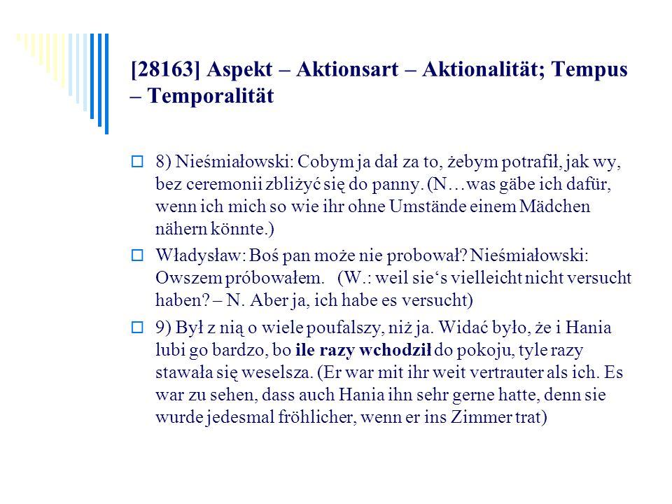 [28163] Aspekt – Aktionsart – Aktionalität; Tempus – Temporalität 8) Nieśmiałowski: Cobym ja dał za to, żebym potrafił, jak wy, bez ceremonii zbliżyć