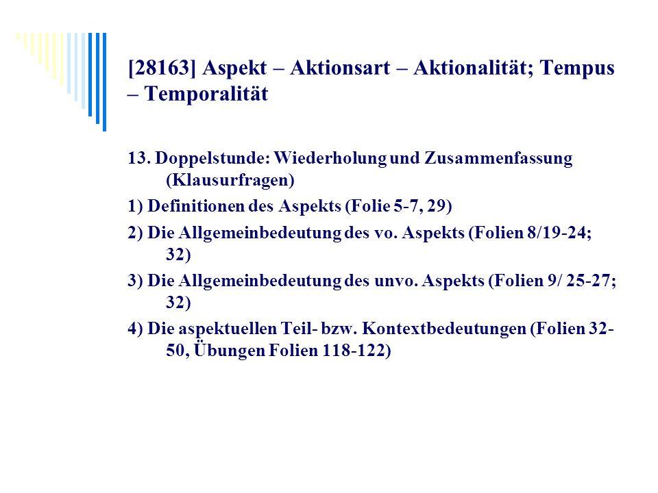 [28163] Aspekt – Aktionsart – Aktionalität; Tempus – Temporalität 13. Doppelstunde: Wiederholung und Zusammenfassung (Klausurfragen) 1) Definitionen d