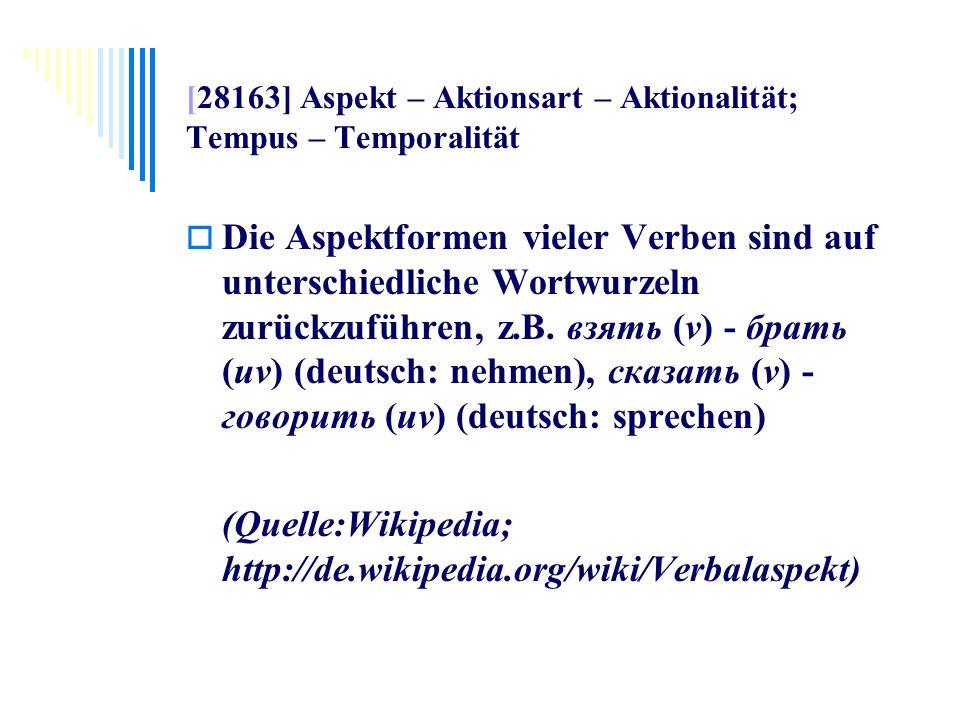 [28163] Aspekt – Aktionsart – Aktionalität; Tempus – Temporalität Die Aspektformen vieler Verben sind auf unterschiedliche Wortwurzeln zurückzuführen,